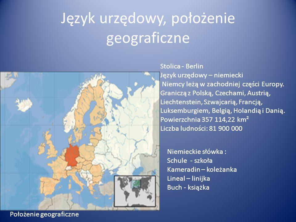 Język urzędowy, położenie geograficzne Stolica - Berlin Język urzędowy – niemiecki Niemcy leżą w zachodniej części Europy. Graniczą z Polską, Czechami