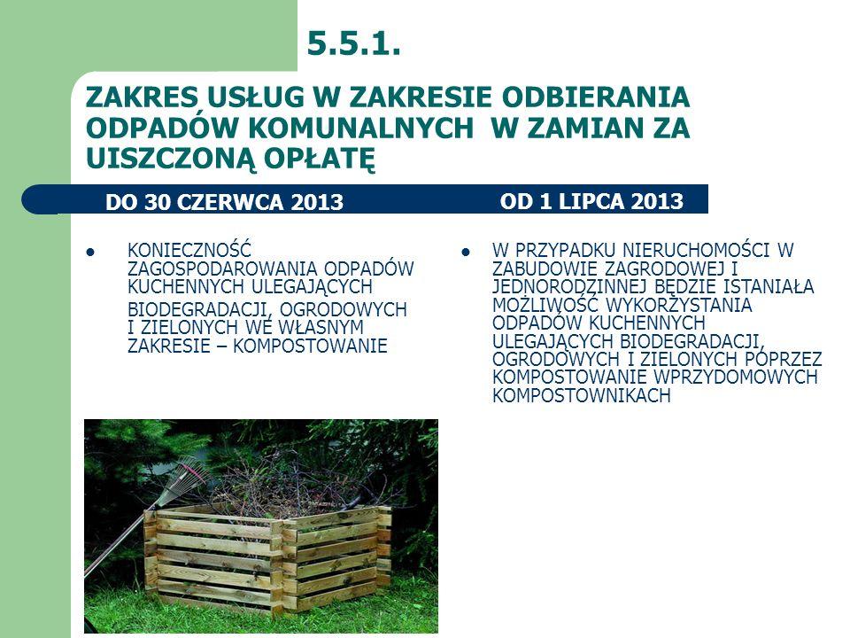 ZAKRES USŁUG W ZAKRESIE ODBIERANIA ODPADÓW KOMUNALNYCH W ZAMIAN ZA UISZCZONĄ OPŁATĘ 5.5.1. OD 1 LIPCA 2013DO 30 CZERWCA 2013 W PRZYPADKU NIERUCHOMOŚCI