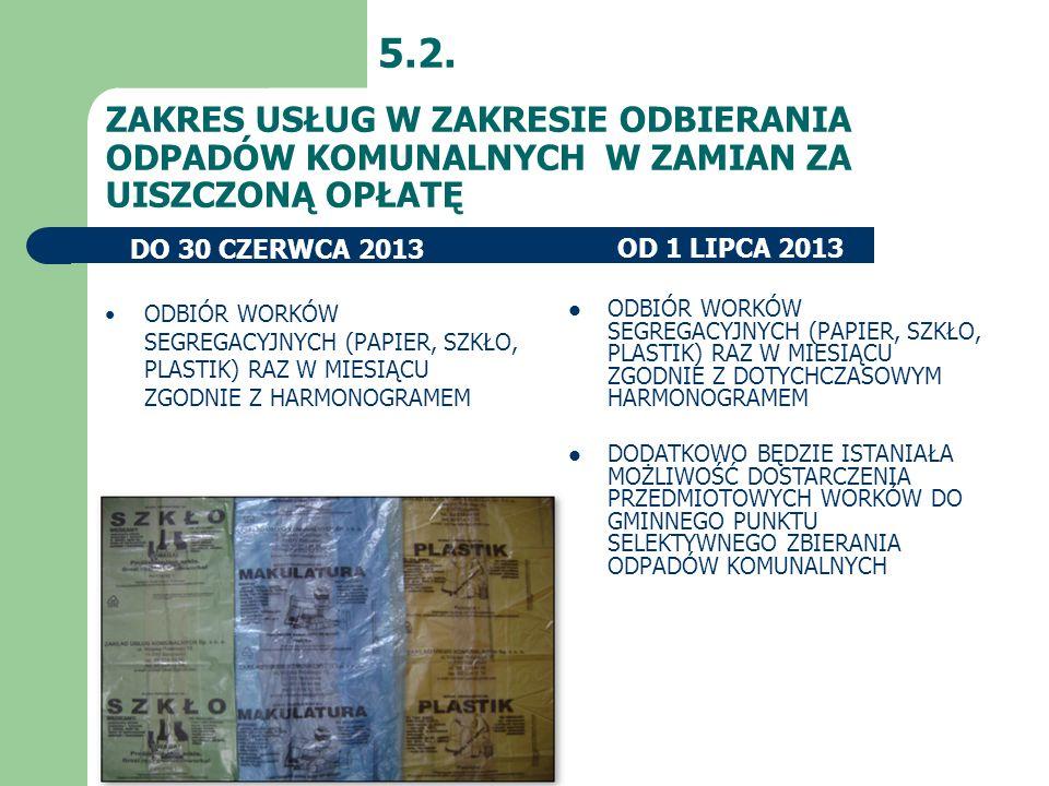 ZAKRES USŁUG W ZAKRESIE ODBIERANIA ODPADÓW KOMUNALNYCH W ZAMIAN ZA UISZCZONĄ OPŁATĘ 5.2. OD 1 LIPCA 2013DO 30 CZERWCA 2013 ODBIÓR WORKÓW SEGREGACYJNYC