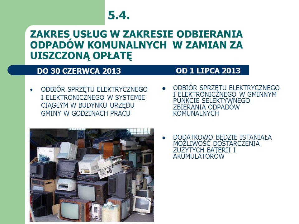 ZAKRES USŁUG W ZAKRESIE ODBIERANIA ODPADÓW KOMUNALNYCH W ZAMIAN ZA UISZCZONĄ OPŁATĘ 5.4. OD 1 LIPCA 2013DO 30 CZERWCA 2013 ODBIÓR SPRZĘTU ELEKTRYCZNEG