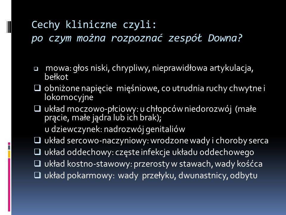 Cechy kliniczne czyli: po czym można rozpoznać zespół Downa? mowa: głos niski, chrypliwy, nieprawidłowa artykulacja, bełkot obniżone napięcie mięśniow