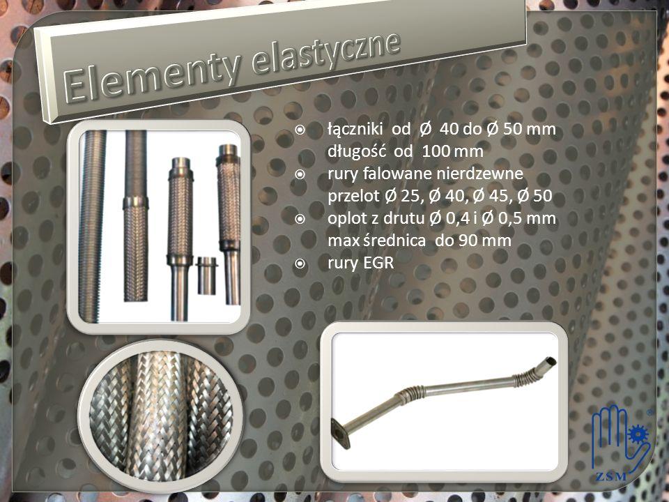 łączniki od Ø 40 do Ø 50 mm długość od 100 mm rury falowane nierdzewne przelot Ø 25, Ø 40, Ø 45, Ø 50 oplot z drutu Ø 0,4 i Ø 0,5 mm max średnica do 90 mm rury EGR