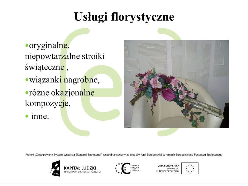 Usługi florystyczne oryginalne, niepowtarzalne stroiki świąteczne, wiązanki nagrobne, różne okazjonalne kompozycje, inne.