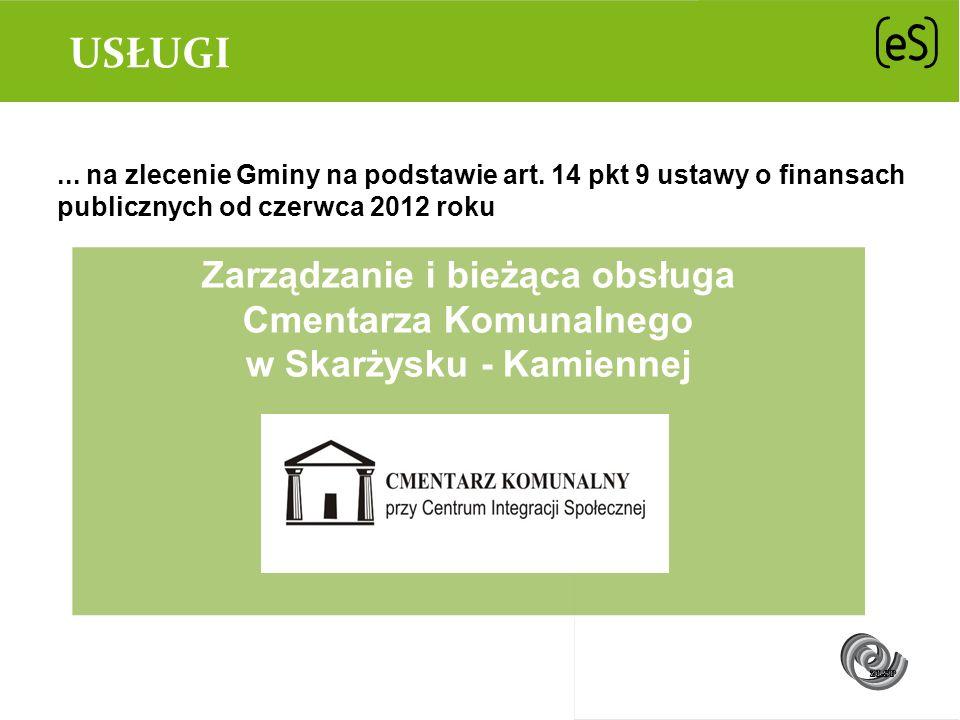 USŁUGI... na zlecenie Gminy na podstawie art. 14 pkt 9 ustawy o finansach publicznych od czerwca 2012 roku Zarządzanie i bieżąca obsługa Cmentarza Kom