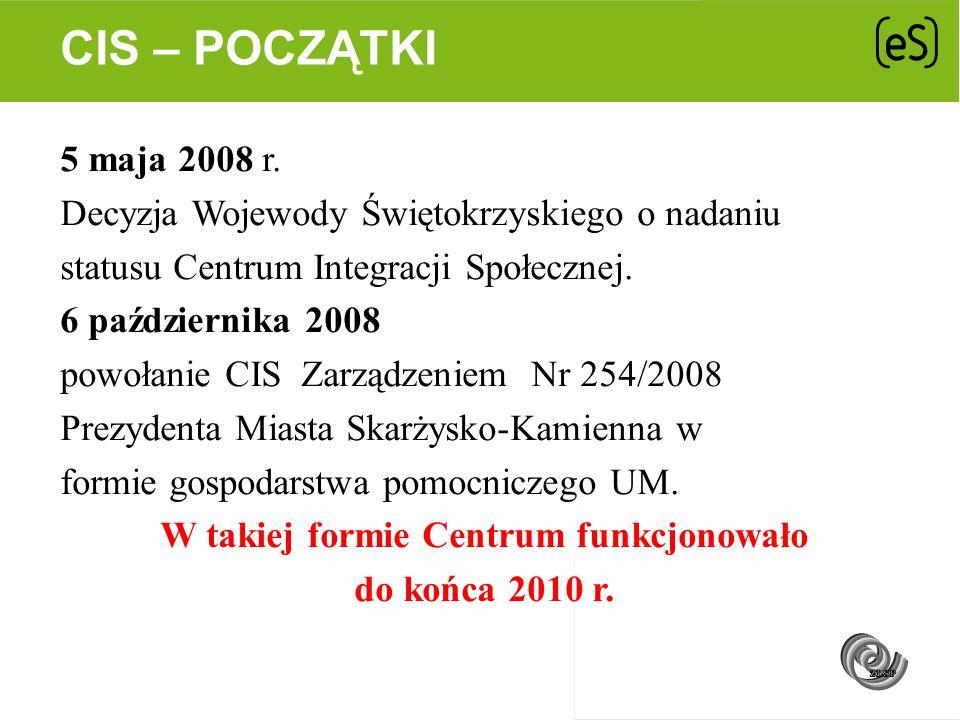 5 maja 2008 r. Decyzja Wojewody Świętokrzyskiego o nadaniu statusu Centrum Integracji Społecznej. 6 października 2008 powołanie CIS Zarządzeniem Nr 25