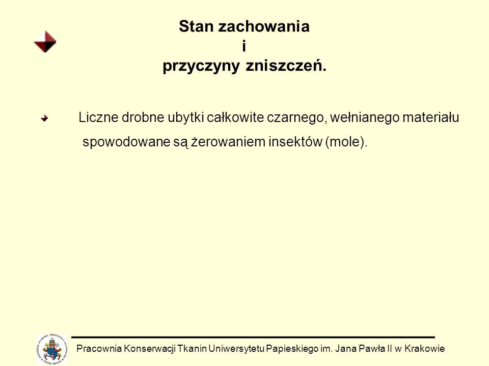 Stan zachowania i przyczyny zniszczeń. Pracownia Konserwacji Tkanin Uniwersytetu Papieskiego im. Jana Pawła II w Krakowie Liczne drobne ubytki całkowi