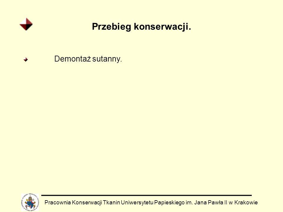 Przebieg konserwacji. Pracownia Konserwacji Tkanin Uniwersytetu Papieskiego im. Jana Pawła II w Krakowie Demontaż sutanny.