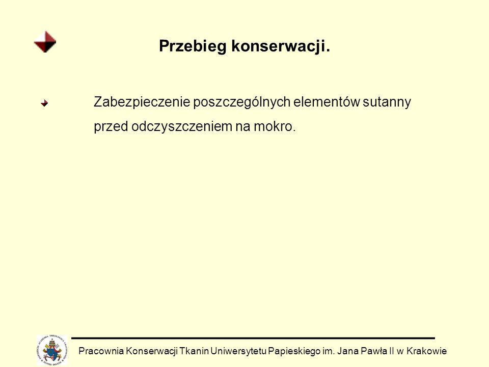 Przebieg konserwacji. Pracownia Konserwacji Tkanin Uniwersytetu Papieskiego im. Jana Pawła II w Krakowie Zabezpieczenie poszczególnych elementów sutan
