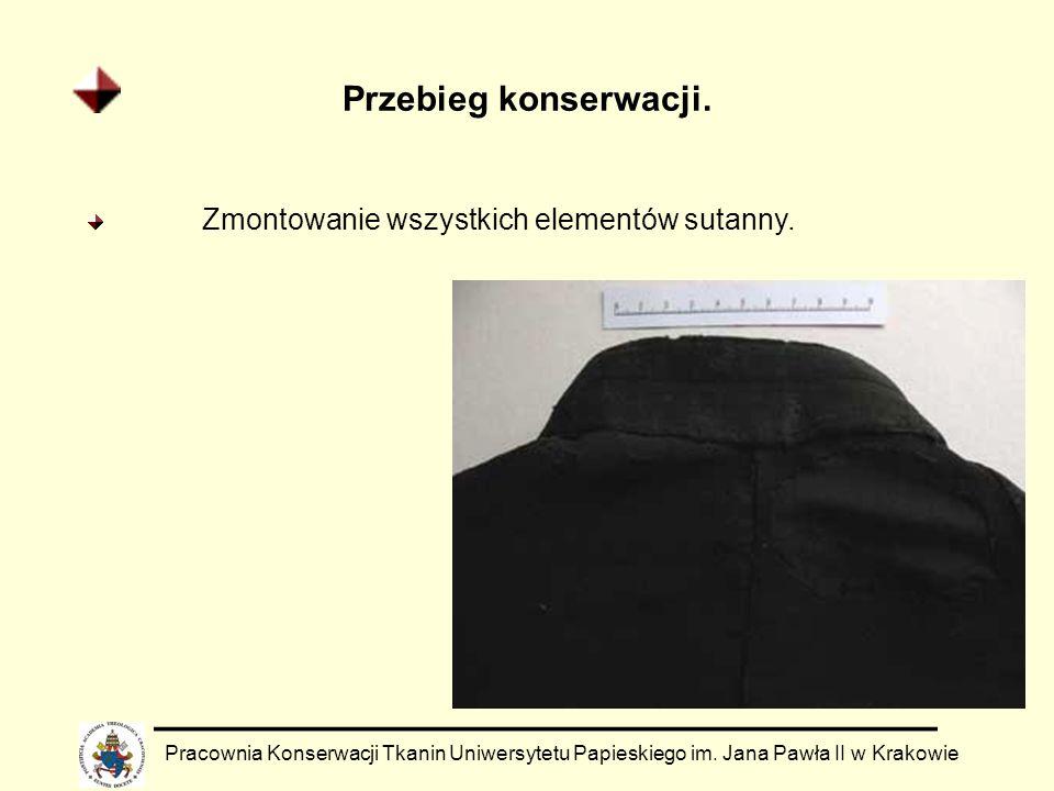 Przebieg konserwacji. Pracownia Konserwacji Tkanin Uniwersytetu Papieskiego im. Jana Pawła II w Krakowie Zmontowanie wszystkich elementów sutanny.