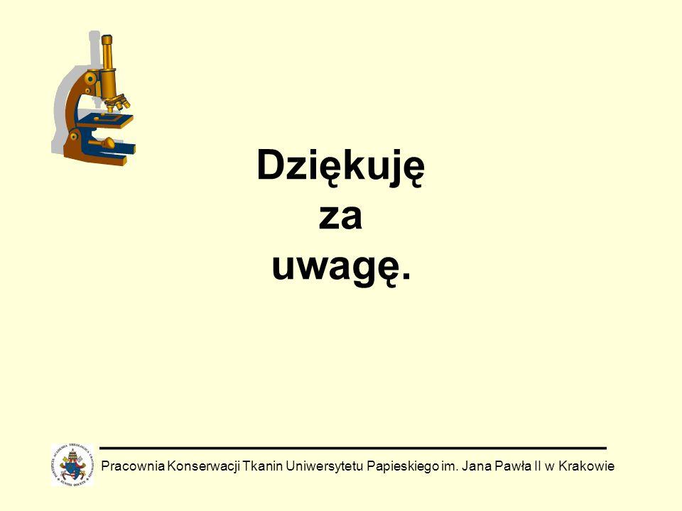 Dziękuję za uwagę. Pracownia Konserwacji Tkanin Uniwersytetu Papieskiego im. Jana Pawła II w Krakowie