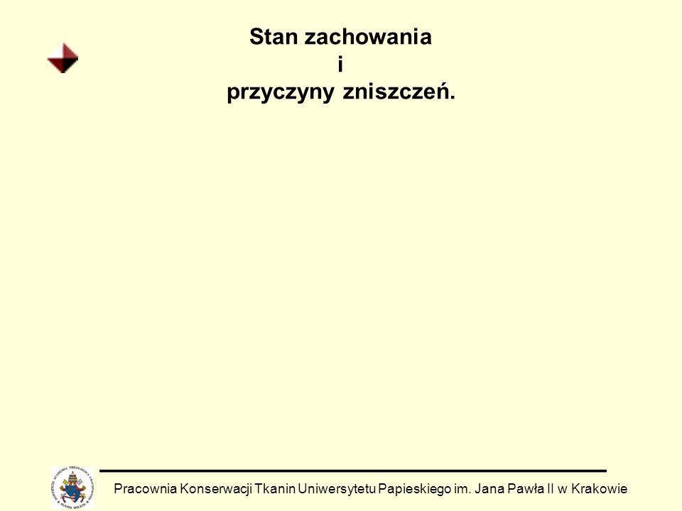 Stan zachowania i przyczyny zniszczeń. Pracownia Konserwacji Tkanin Uniwersytetu Papieskiego im. Jana Pawła II w Krakowie