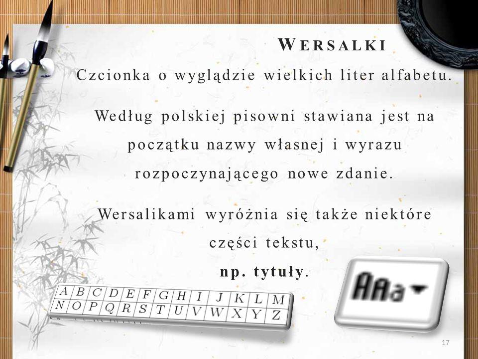 17 Czcionka o wyglądzie wielkich liter alfabetu. Według polskiej pisowni stawiana jest na początku nazwy własnej i wyrazu rozpoczynającego nowe zdanie