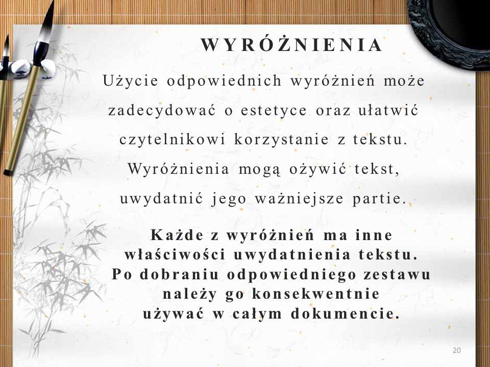 20 Użycie odpowiednich wyróżnień może zadecydować o estetyce oraz ułatwić czytelnikowi korzystanie z tekstu. Wyróżnienia mogą ożywić tekst, uwydatnić