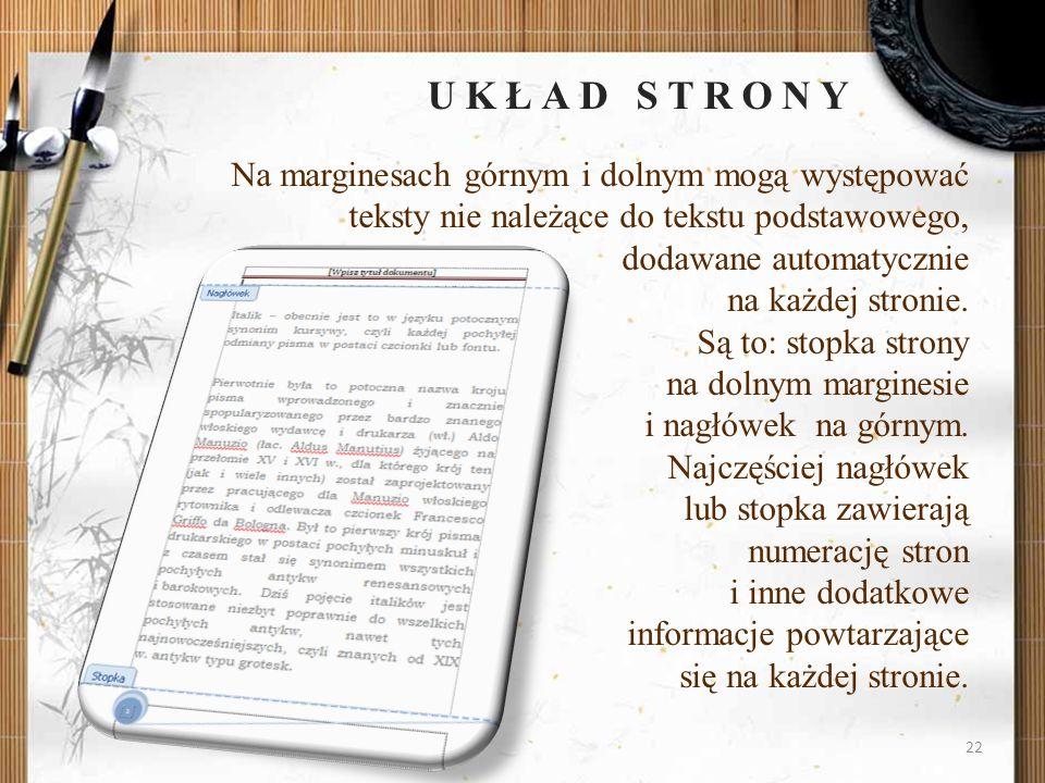 22 UKŁAD STRONY Na marginesach górnym i dolnym mogą występować teksty nie należące do tekstu podstawowego, dodawane automatycznie na każdej stronie. S