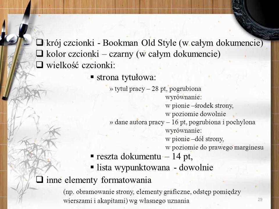 29 krój czcionki - Bookman Old Style (w całym dokumencie) kolor czcionki – czarny (w całym dokumencie) wielkość czcionki: strona tytułowa: » tytuł pra