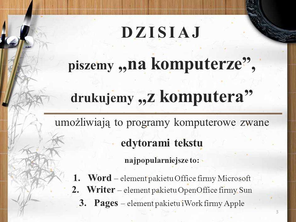 DZISIAJ piszemy na komputerze, drukujemy z komputera umożliwiają to programy komputerowe zwane edytorami tekstu najpopularniejsze to: 1.Word – element