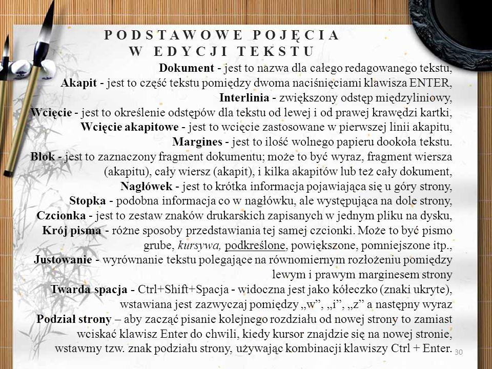 PODSTAWOWE POJĘCIA W EDYCJI TEKSTU 30 Dokument - jest to nazwa dla całego redagowanego tekstu, Akapit - jest to część tekstu pomiędzy dwoma naciśnięci