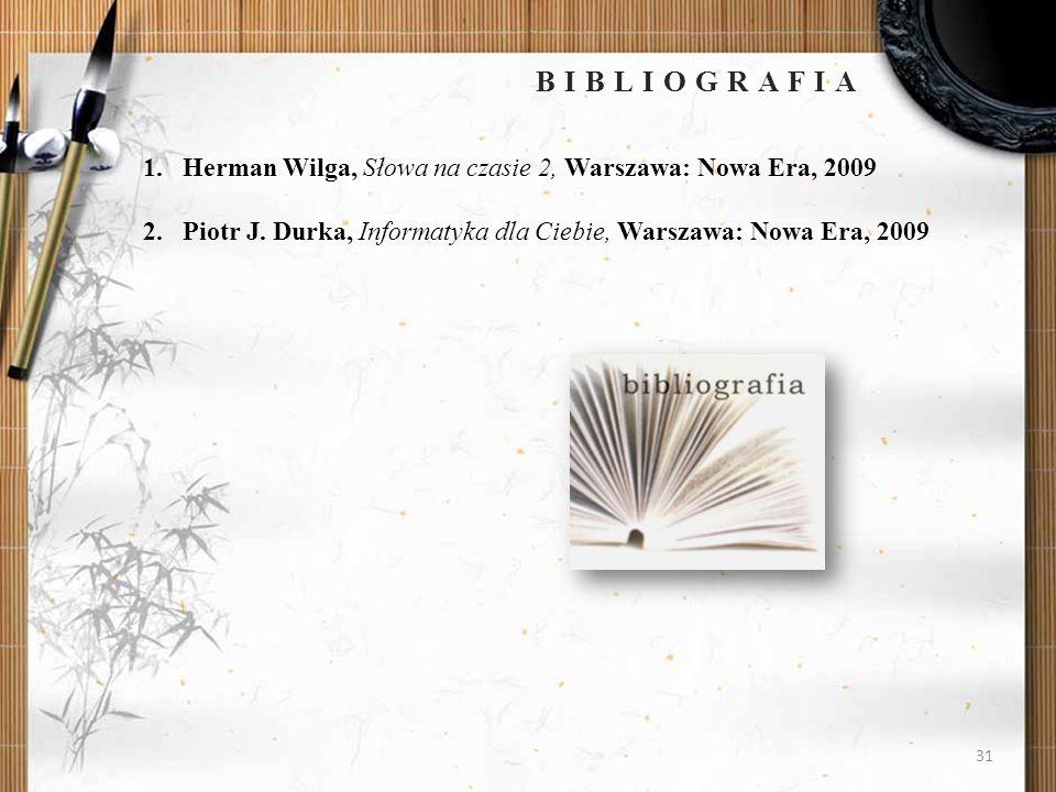 BIBLIOGRAFIA 31 1.Herman Wilga, Słowa na czasie 2, Warszawa: Nowa Era, 2009 2.Piotr J. Durka, Informatyka dla Ciebie, Warszawa: Nowa Era, 2009