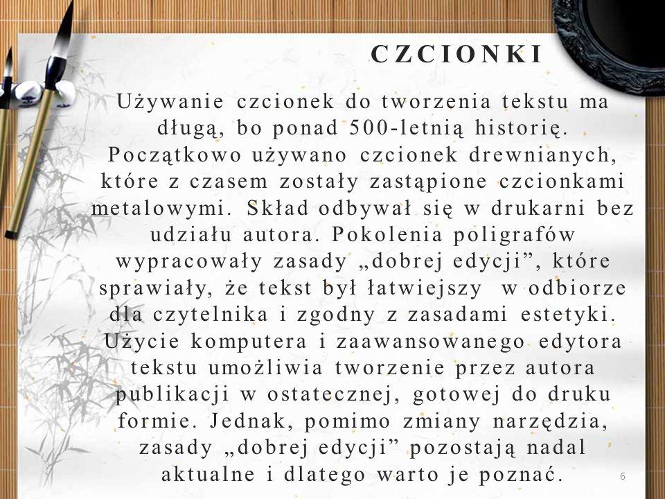 6 Używanie czcionek do tworzenia tekstu ma długą, bo ponad 500-letnią historię. Początkowo używano czcionek drewnianych, które z czasem zostały zastąp