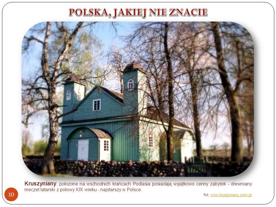 Kruszyniany, położone na wschodnich krańcach Podlasia posiadają wyjątkowo cenny zabytek - drewniany meczet tatarski z połowy XIX wieku - najstarszy w Polsce.