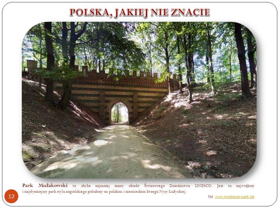 Park Mu ż akowski to chyba najmniej znany obiekt Ś wiatowego Dziedzictwa UNESCO.
