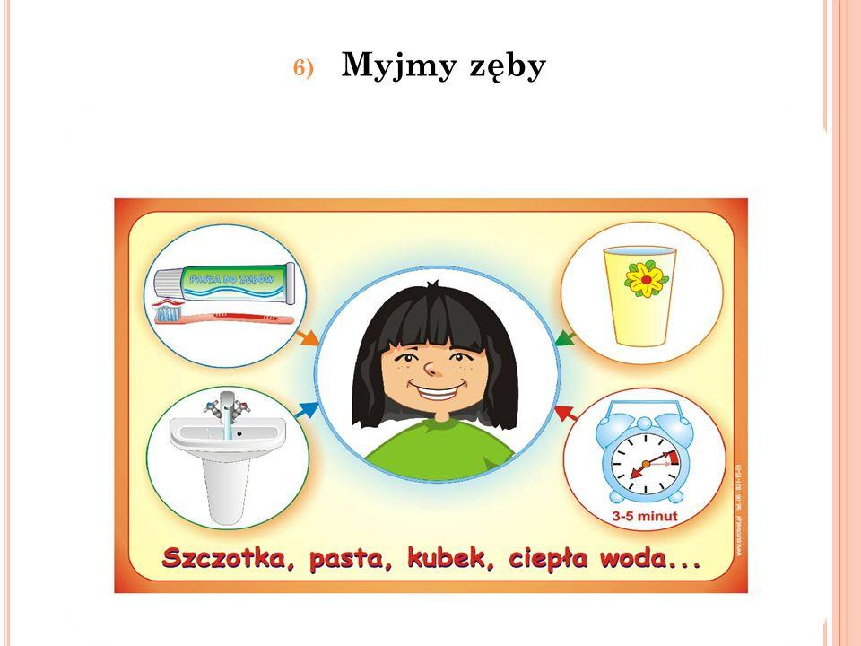 6) Myjmy zęby
