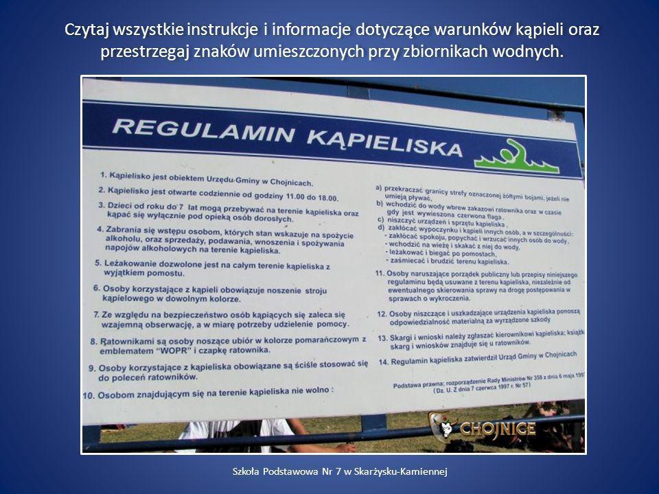 Czytaj wszystkie instrukcje i informacje dotyczące warunków kąpieli oraz przestrzegaj znaków umieszczonych przy zbiornikach wodnych. Szkoła Podstawowa