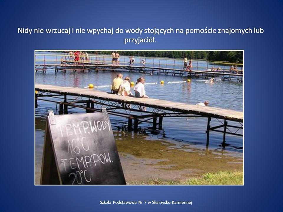 Nidy nie wrzucaj i nie wpychaj do wody stojących na pomoście znajomych lub przyjaciół. Szkoła Podstawowa Nr 7 w Skarżysku-Kamiennej