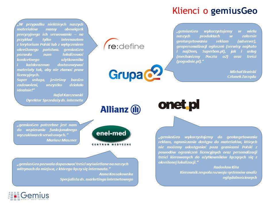 gemiusGeo wykorzystujemy w wielu naszych produktach w zakresie geotargetowania reklam (adserver), geopersonalizacji ogłoszeń (serwisy najAuto i najDom, Superbon.pl), jak i usług (mechanizmy Poczta o2) oraz treści (pogodnie.pl).