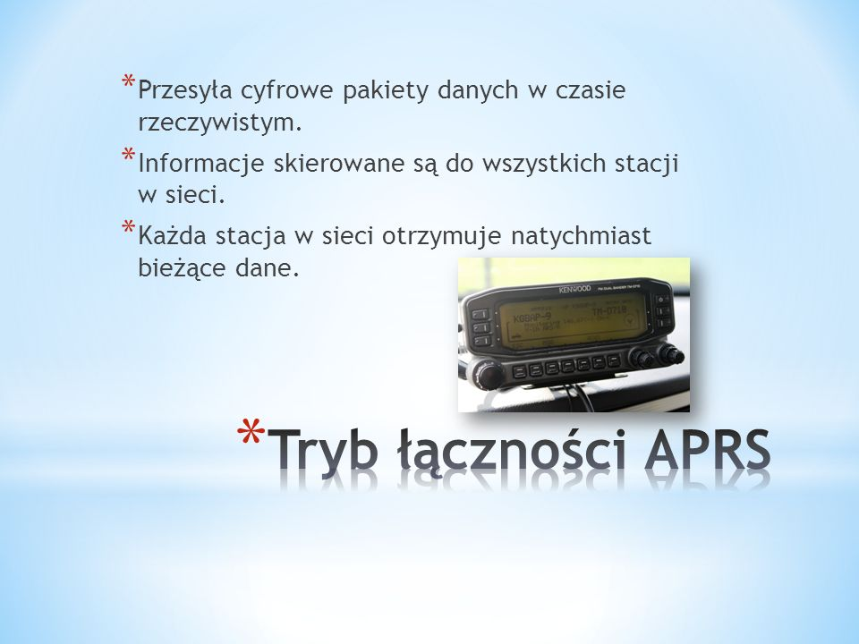 * Radiowe urządzenia nadawczo – odbiorcze * Odbiorniki GPS * Stacje meteorologiczne * Urządzenia pomiarowo – kontrolne * Modemy i kontrolery cyfrowe * Monitory tekstowe i graficzne