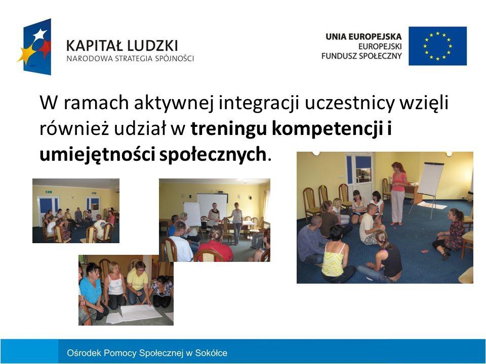 W ramach aktywnej integracji uczestnicy wzięli również udział w treningu kompetencji i umiejętności społecznych.