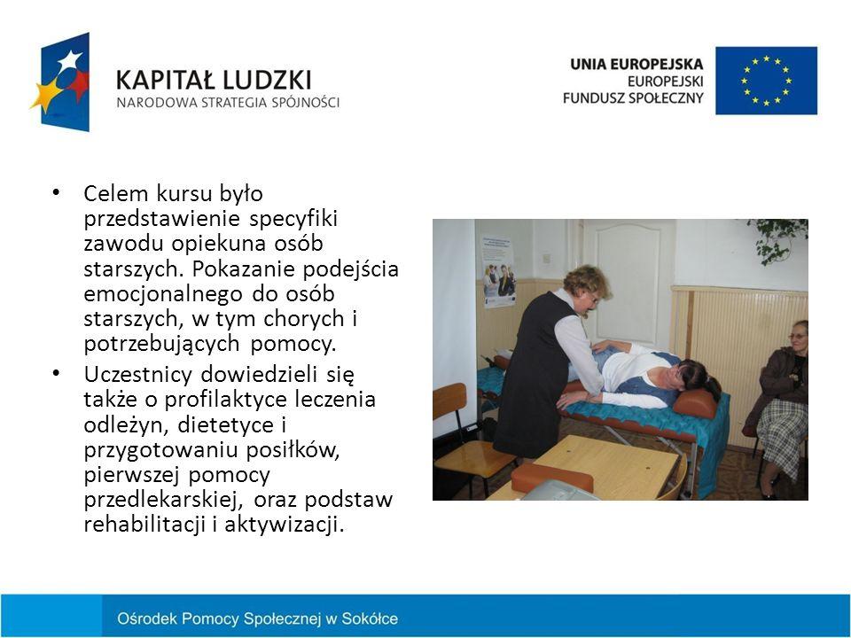 Celem kursu było przedstawienie specyfiki zawodu opiekuna osób starszych. Pokazanie podejścia emocjonalnego do osób starszych, w tym chorych i potrzeb