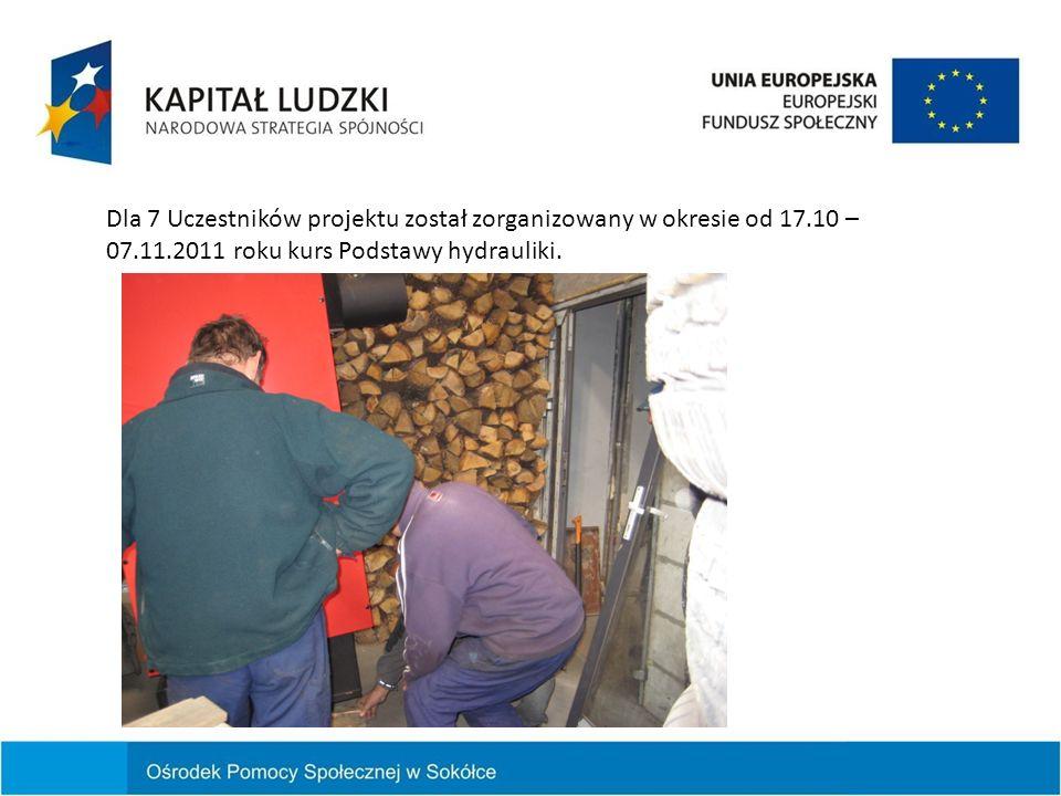 Dla 7 Uczestników projektu został zorganizowany w okresie od 17.10 – 07.11.2011 roku kurs Podstawy hydrauliki.