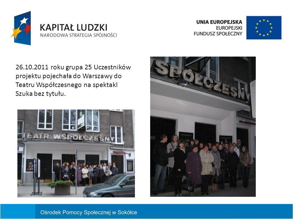 26.10.2011 roku grupa 25 Uczestników projektu pojechała do Warszawy do Teatru Współczesnego na spektakl Szuka bez tytułu.