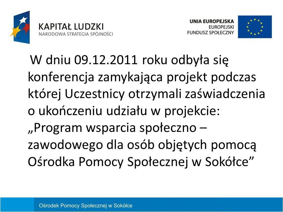W dniu 09.12.2011 roku odbyła się konferencja zamykająca projekt podczas której Uczestnicy otrzymali zaświadczenia o ukończeniu udziału w projekcie: P