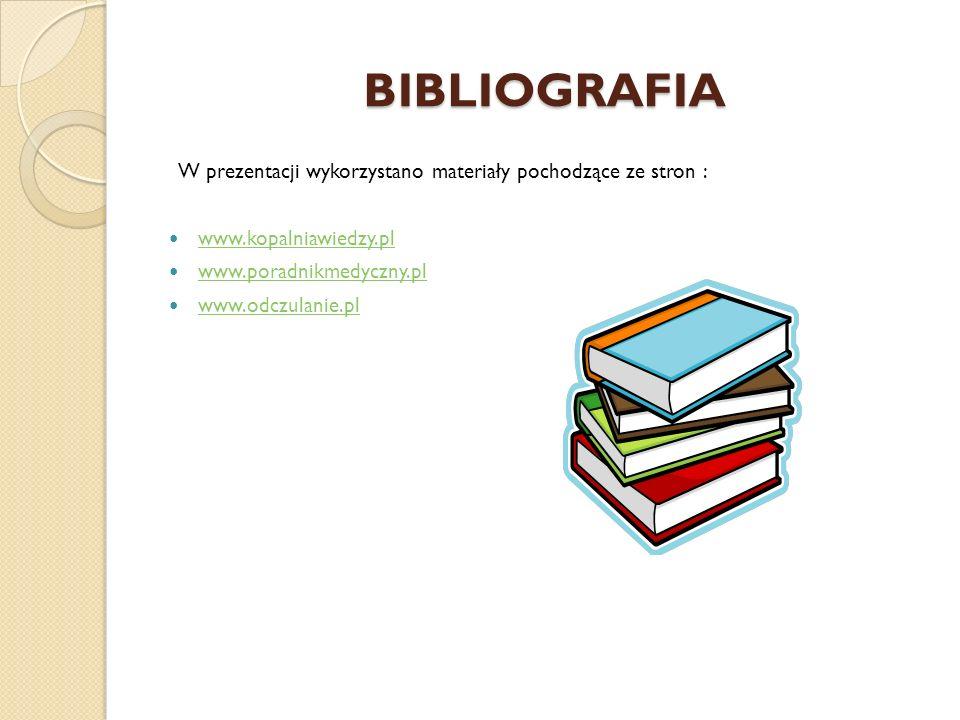 BIBLIOGRAFIA W prezentacji wykorzystano materiały pochodzące ze stron : www.kopalniawiedzy.pl www.poradnikmedyczny.pl www.odczulanie.pl