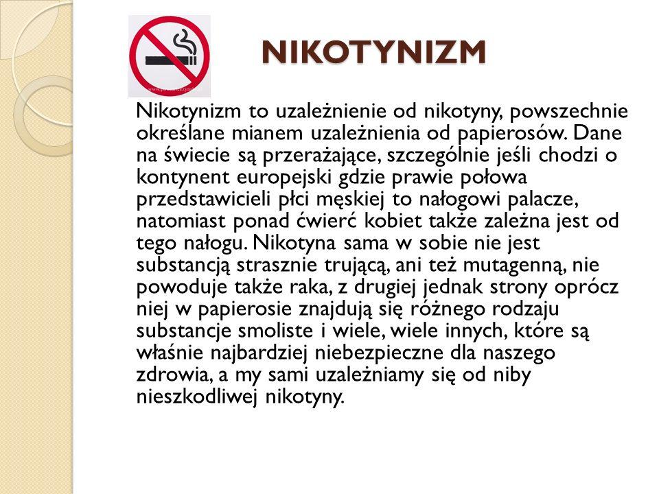 NIKOTYNIZM Nikotynizm to uzależnienie od nikotyny, powszechnie określane mianem uzależnienia od papierosów.