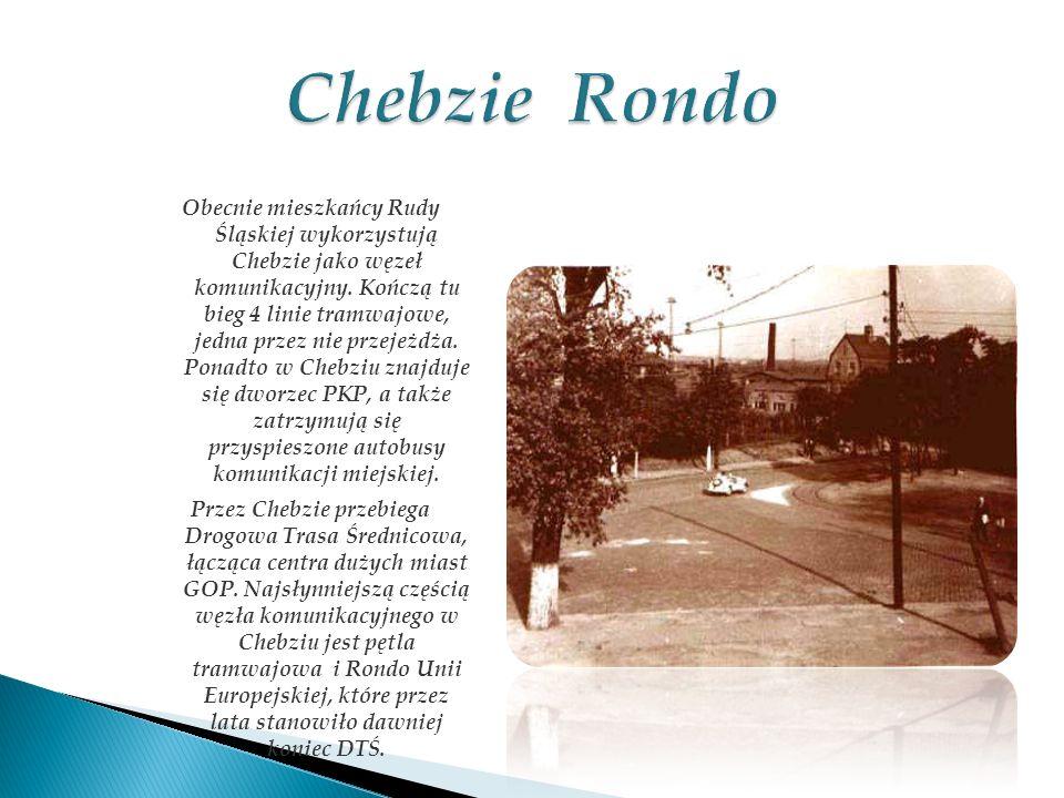 Obecnie mieszkańcy Rudy Śląskiej wykorzystują Chebzie jako węzeł komunikacyjny. Kończą tu bieg 4 linie tramwajowe, jedna przez nie przejeżdża. Ponadto