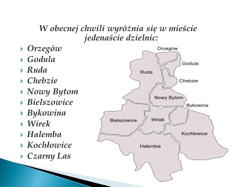W obecnej chwili wyróżnia się w mieście jedenaście dzielnic: Orzegów Godula Ruda Chebzie Nowy Bytom Bielszowice Bykowina Wirek Halemba Kochłowice Czar