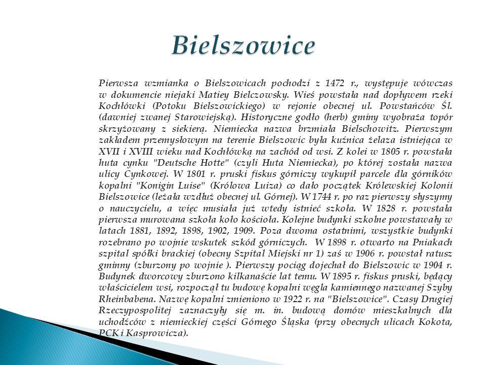 Pierwsza wzmianka o Bielszowicach pochodzi z 1472 r., występuje wówczas w dokumencie niejaki Matiey Bielczowsky. Wieś powstała nad dopływem rzeki Koch