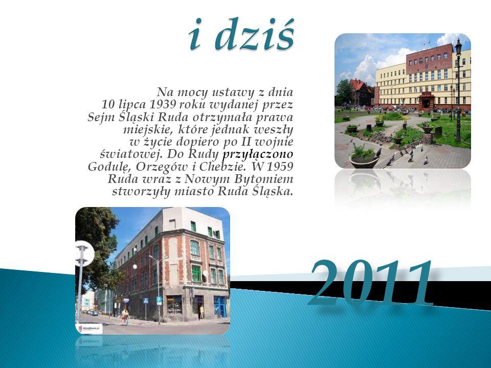 Na mocy ustawy z dnia 10 lipca 1939 roku wydanej przez Sejm Śląski Ruda otrzymała prawa miejskie, które jednak weszły w życie dopiero po II wojnie świ