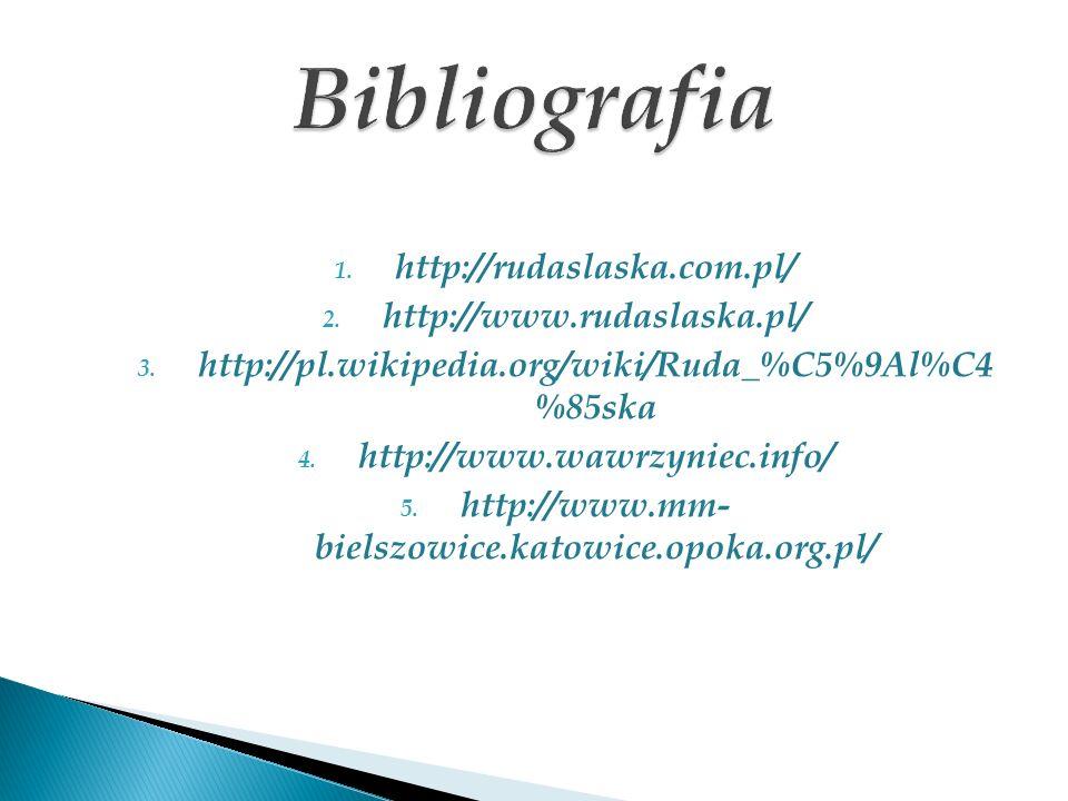 1. http://rudaslaska.com.pl/ 2. http://www.rudaslaska.pl/ 3. http://pl.wikipedia.org/wiki/Ruda_%C5%9Al%C4 %85ska 4. http://www.wawrzyniec.info/ 5. htt
