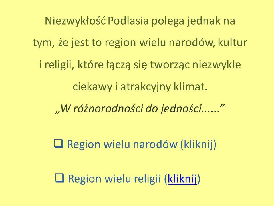 Niezwykłość Podlasia polega jednak na tym, że jest to region wielu narodów, kultur i religii, które łączą się tworząc niezwykle ciekawy i atrakcyjny k