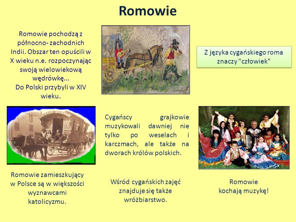 Romowie Romowie pochodzą z północno- zachodnich Indii. Obszar ten opuścili w X wieku n.e. rozpoczynając swoją wielowiekową wędrówkę... Do Polski przyb