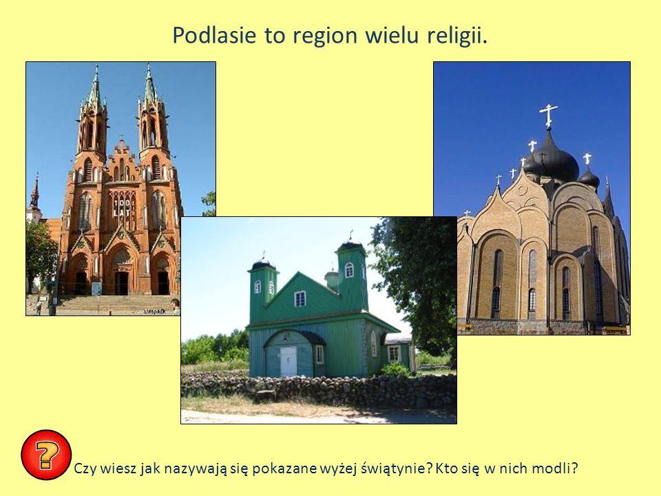 Podlasie to region wielu religii. Czy wiesz jak nazywają się pokazane wyżej świątynie? Kto się w nich modli?