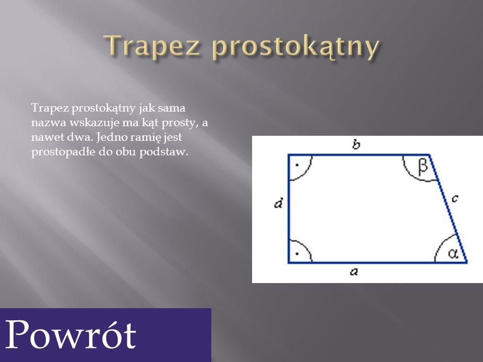 Trapez prostokątny jak sama nazwa wskazuje ma kąt prosty, a nawet dwa. Jedno ramię jest prostopadłe do obu podstaw. Powrót