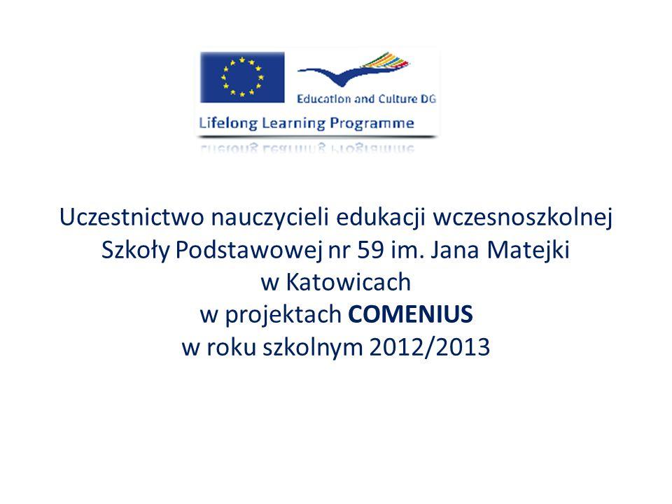 Uczestnictwo nauczycieli edukacji wczesnoszkolnej Szkoły Podstawowej nr 59 im. Jana Matejki w Katowicach w projektach COMENIUS w roku szkolnym 2012/20
