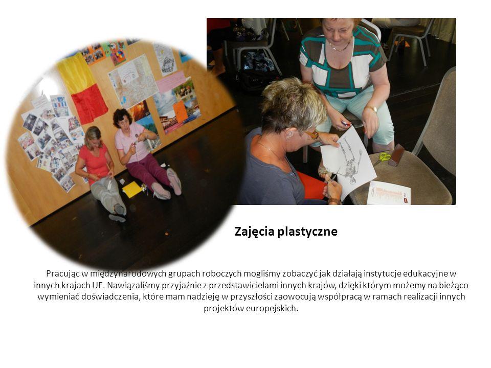 Zajęcia plastyczne Pracując w międzynarodowych grupach roboczych mogliśmy zobaczyć jak działają instytucje edukacyjne w innych krajach UE. Nawiązaliśm