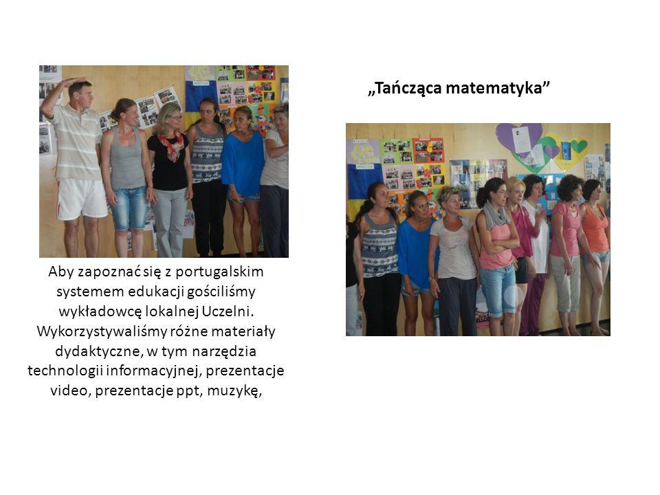 Tańcząca matematyka Aby zapoznać się z portugalskim systemem edukacji gościliśmy wykładowcę lokalnej Uczelni. Wykorzystywaliśmy różne materiały dydakt
