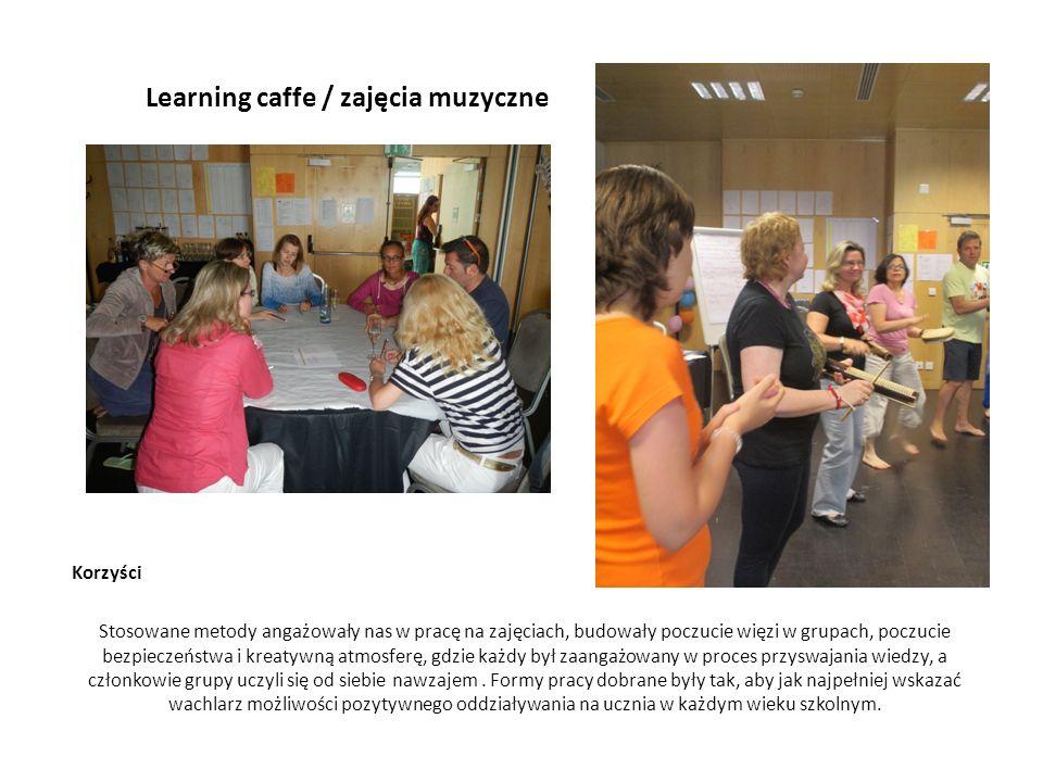 Learning caffe / zajęcia muzyczne Korzyści Stosowane metody angażowały nas w pracę na zajęciach, budowały poczucie więzi w grupach, poczucie bezpiecze
